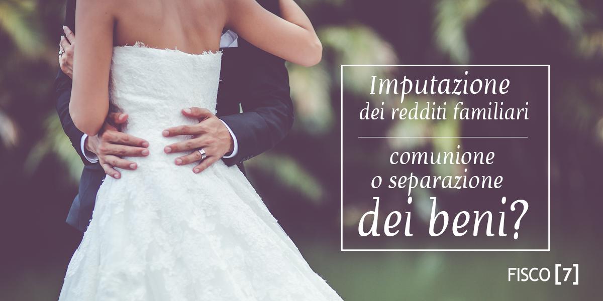 Matrimonio In Comunione O Separazione Dei Beni : Imputazione dei redditi familiari comunione o separazione
