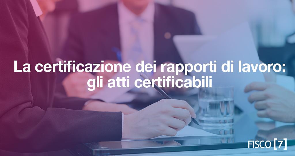 certificazione-rapporti-lavoro-atti-certificabili-fisco7